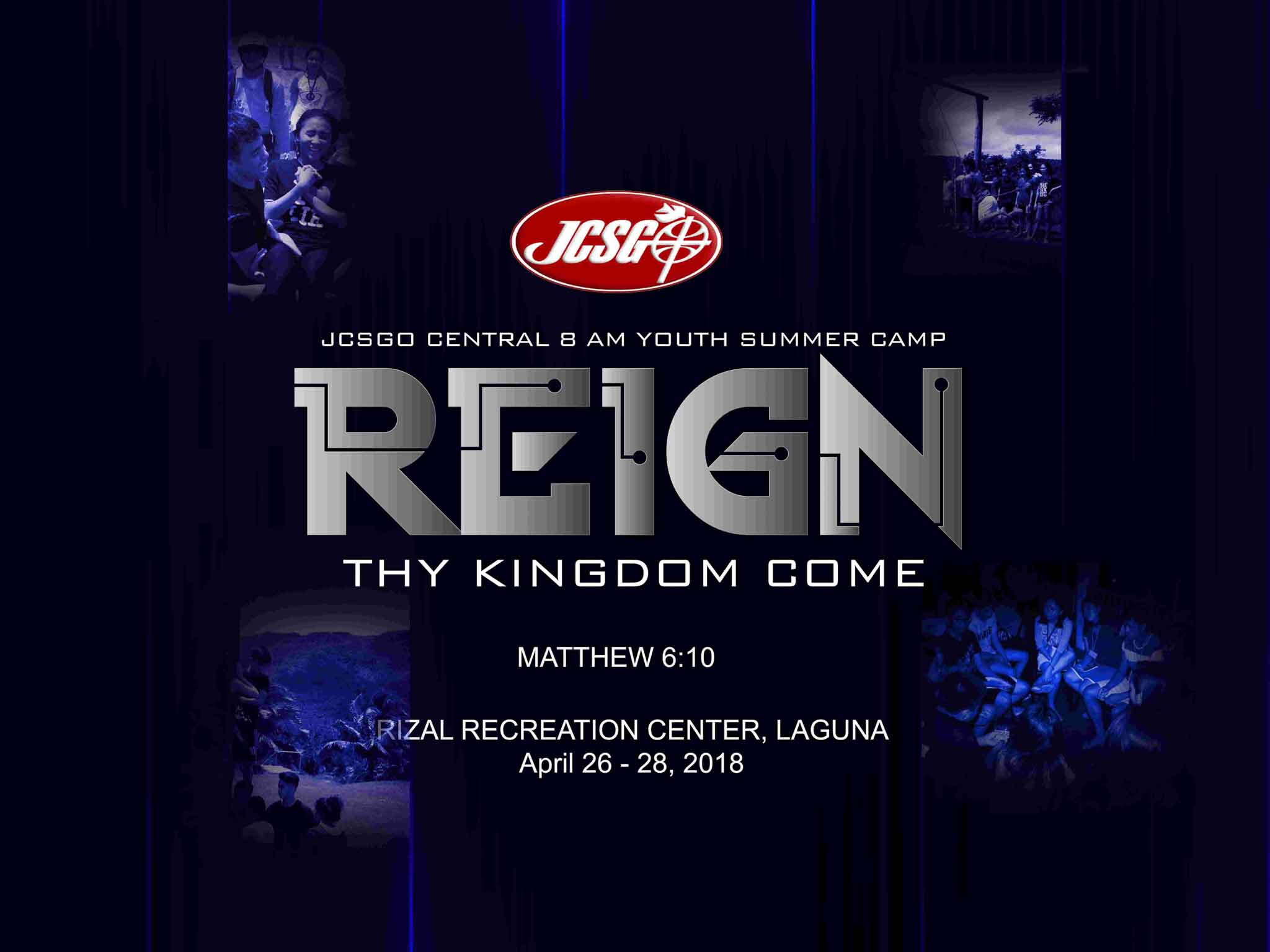 "JCSGO Central 8AM Youth Camp 2018 ""REIGN: THY KINGDOM COME"""